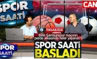 Spor Saati yine dopdolu! BAK-Samsunspor maçının perde arkasında neler yaşandı?