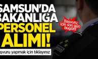 Samsun'da bakanlığa personel alımı! Başvuru için son gün 18 Ekim