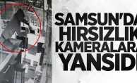 Samsun'da hırsızlık kameralara yansıdı