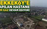 Tekkeköy'e yapılan hastane tam gaz devam ediyor!