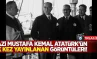 Gazi Mustafa Kemal Atatürk'ün ilk kez yayınlanan görüntüleri!