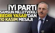 İyi Parti Samsun Milletvekili Bedri Yaşar'dan 10 Kasım mesajı