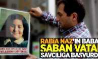 Rabia Naz'ın babası Şaban Vatan, savcılığa başvurdu!