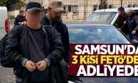 Samsun'da 3 kişi FETÖ'den adliyede