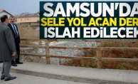 Samsun'da sele yol açan dere ıslah edilecek