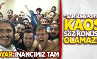 Samsunspor'da kaos söz konusu olamaz! Boyar: İnancımız tam