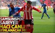 Y.Samsunspor - Sarıyer Maçı Canlı Yayınlanacak Mı ?