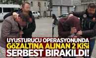 Uyuşturucu operasyonunda gözaltına alınan 2 kişi serbest bırakıldı!