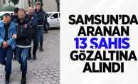 Samsun'da aranan 13 şahıs gözaltına alındı