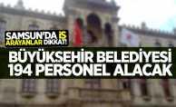 Samsun'da iş arayanlar dikkat!  Büyükşehir Belediyesi 124 personel alacak