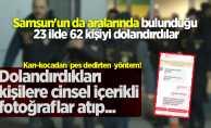 Samsun'un da aralarında bulunduğu 23 ilde 62 kişiyi dolandırdılar