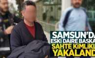 Samsun'da eski daire başkanı sahte kimlikle yakalandı
