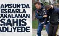 Samsun'da esrar yakalanan şahıs adliyede