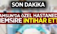 Samsun'da özel hastanede hemşire intihar etti