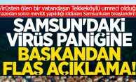Samsun'daki virüs paniğine başkandan flaş açıklama!