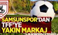 Samsunspor'dan TFF'ye yakın markaj