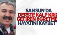 Samsun'da derste kalp krizi geçiren öğretmen hayatını kaybetti