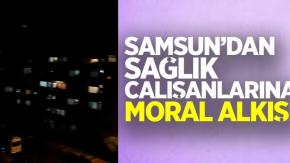 Samsun'dan sağlık çalışanlarına moral  alkışı