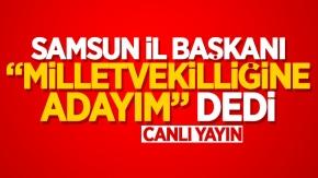 """Samsun İl Başkanı """"Milletvekiliğine adayım"""" dedi - CANLI İZLE"""