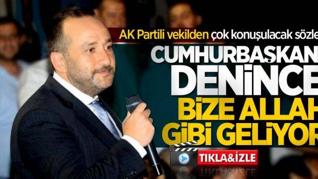 AK Partili Vekil Tolga Ağar: Cumhurbaşkanı denince bize Allah gibi geliyor