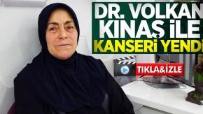 Opr. Dr. Volkan Kınaş ile kanseri yendi