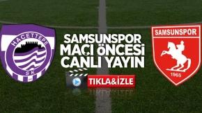 Hacettepe-Samsunspor maçı öncesi canlı yayın