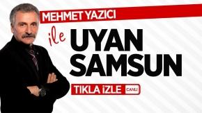 Mehmet Yazıcı ile Uyan Samsun | 13 Aralık Perşembe