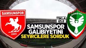 Samsunspor'un galibiyetini taraftarlara sorduk