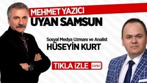 Mehmet Yazıcı ile Uyan Samsun'un konuğu Hüseyin Kurt